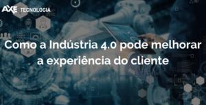 Wordpress Como a Indústria 4.0 pode melhorar a experiência do cliente axe tecnologia